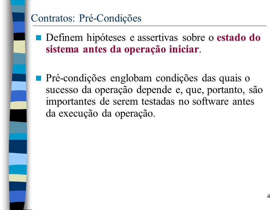 4 Contratos: Pré-Condições Definem hipóteses e assertivas sobre o estado do sistema antes da operação iniciar. Pré-condições englobam condições das qu
