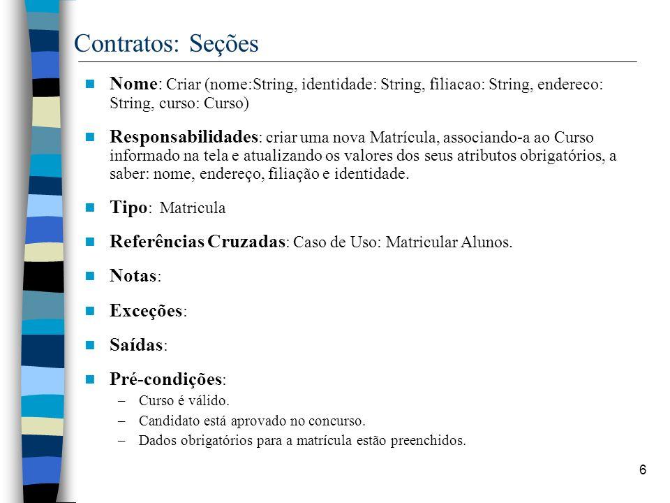 6 Contratos: Seções Nome: Criar (nome:String, identidade: String, filiacao: String, endereco: String, curso: Curso) Responsabilidades : criar uma nova