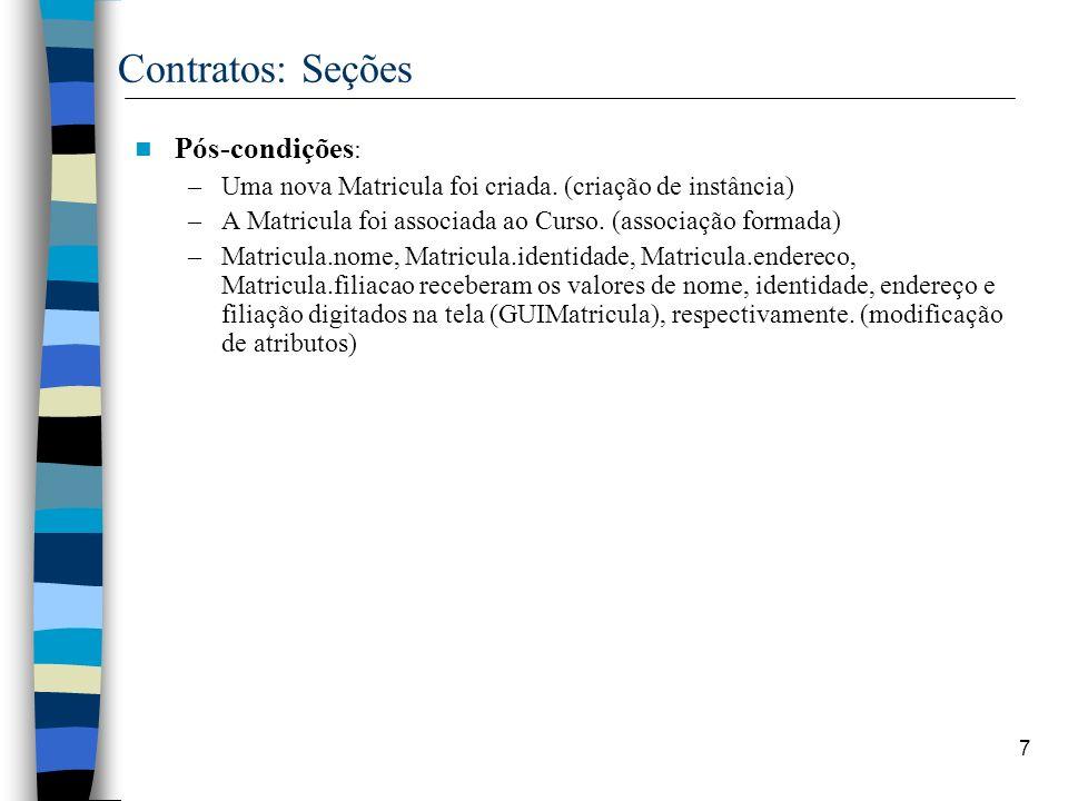 7 Contratos: Seções Pós-condições : –Uma nova Matricula foi criada. (criação de instância) –A Matricula foi associada ao Curso. (associação formada) –