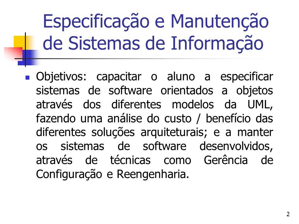 2 Especificação e Manutenção de Sistemas de Informação Objetivos: capacitar o aluno a especificar sistemas de software orientados a objetos através do