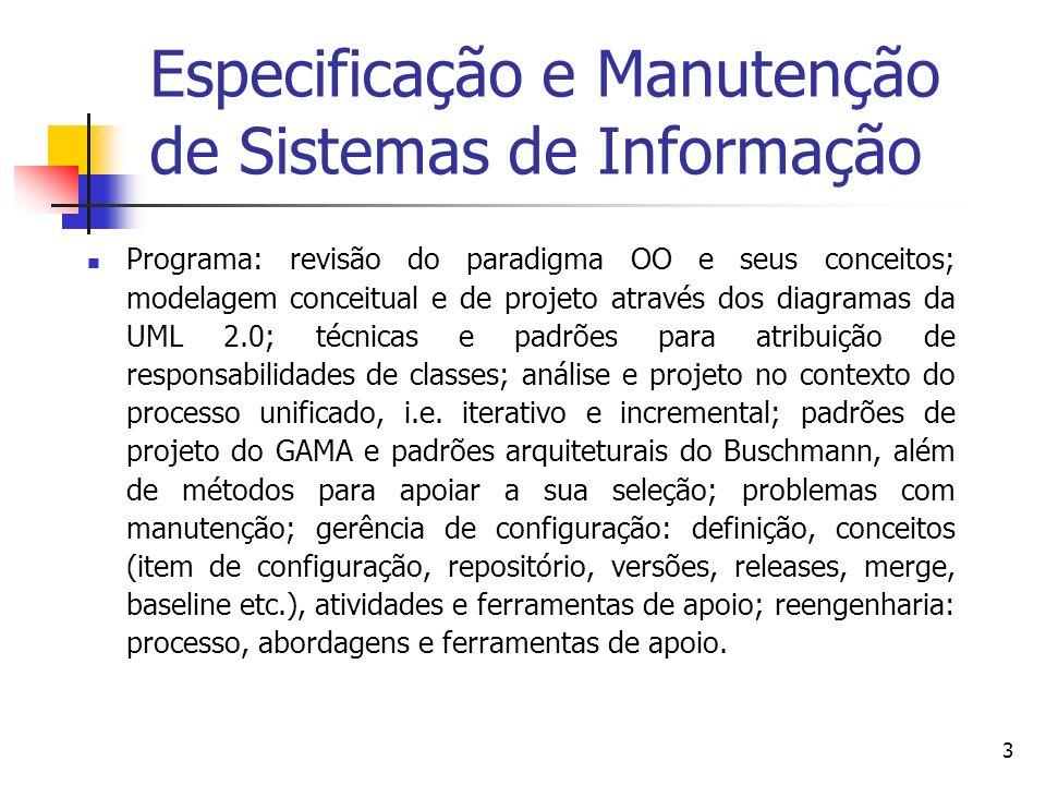 3 Especificação e Manutenção de Sistemas de Informação Programa: revisão do paradigma OO e seus conceitos; modelagem conceitual e de projeto através d