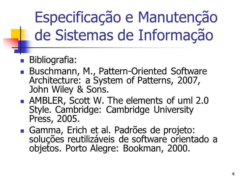 4 Especificação e Manutenção de Sistemas de Informação Bibliografia: Buschmann, M., Pattern-Oriented Software Architecture: a System of Patterns, 2007
