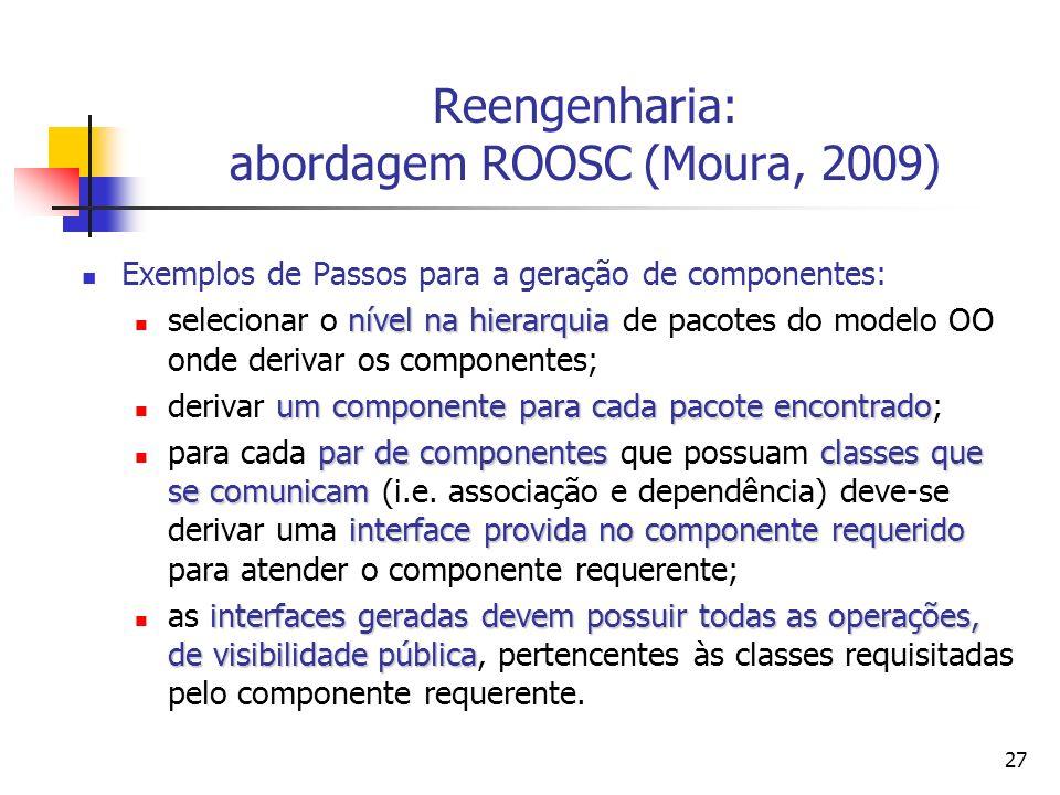 27 Reengenharia: abordagem ROOSC (Moura, 2009) Exemplos de Passos para a geração de componentes: nível na hierarquia selecionar o nível na hierarquia
