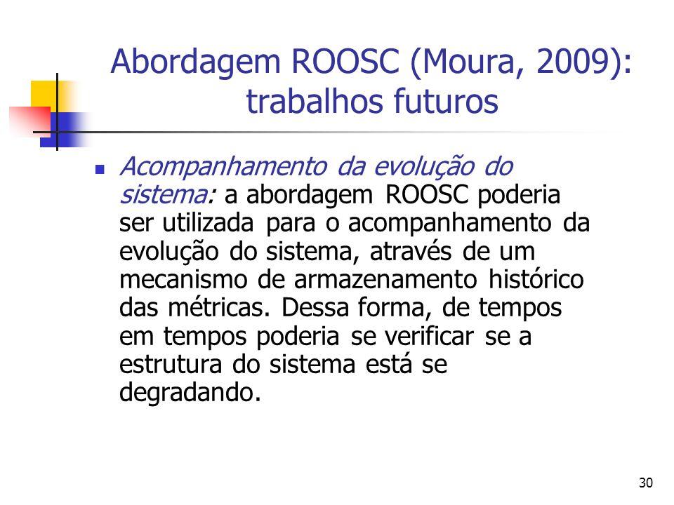 30 Abordagem ROOSC (Moura, 2009): trabalhos futuros Acompanhamento da evolução do sistema: a abordagem ROOSC poderia ser utilizada para o acompanhamen