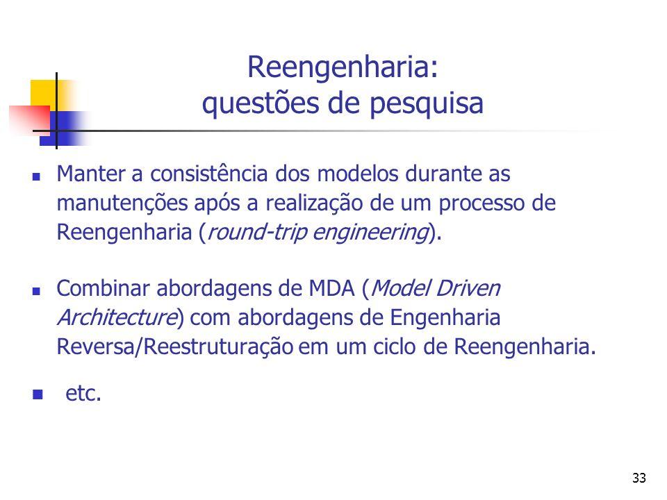 33 Reengenharia: questões de pesquisa Manter a consistência dos modelos durante as manutenções após a realização de um processo de Reengenharia (round