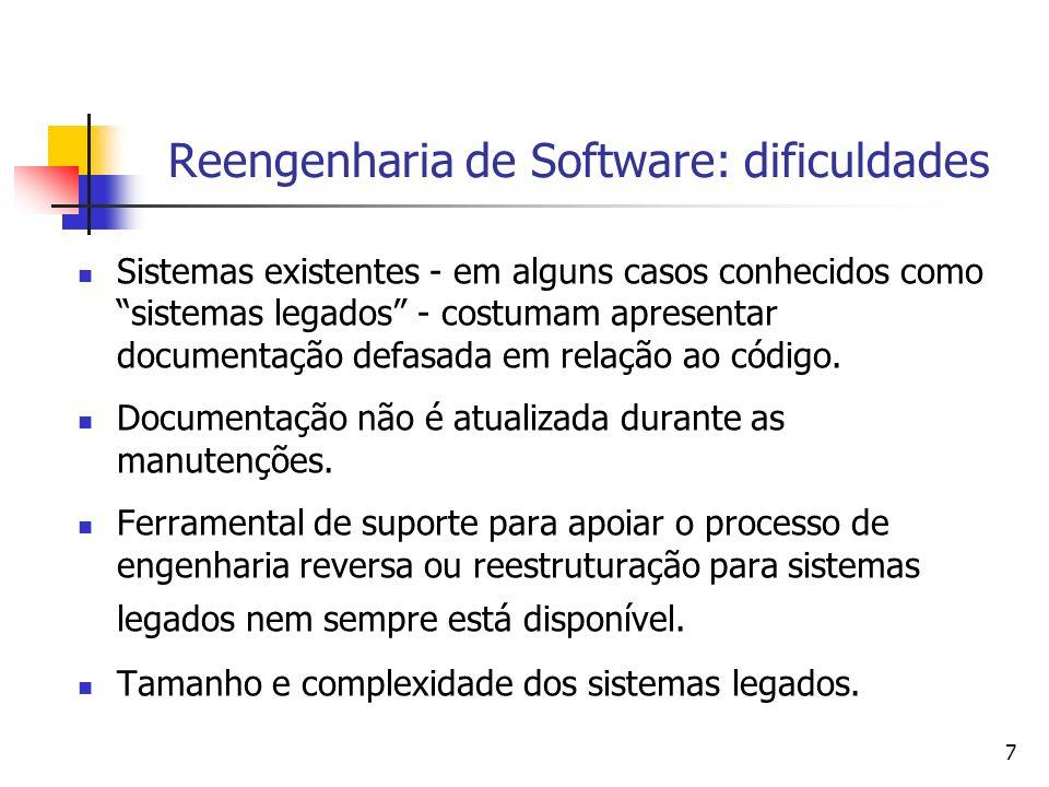 7 Reengenharia de Software: dificuldades Sistemas existentes - em alguns casos conhecidos como sistemas legados - costumam apresentar documentação def