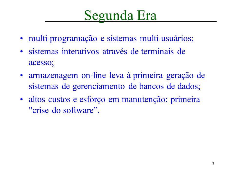 5 Segunda Era multi-programação e sistemas multi-usuários; sistemas interativos através de terminais de acesso; armazenagem on-line leva à primeira ge