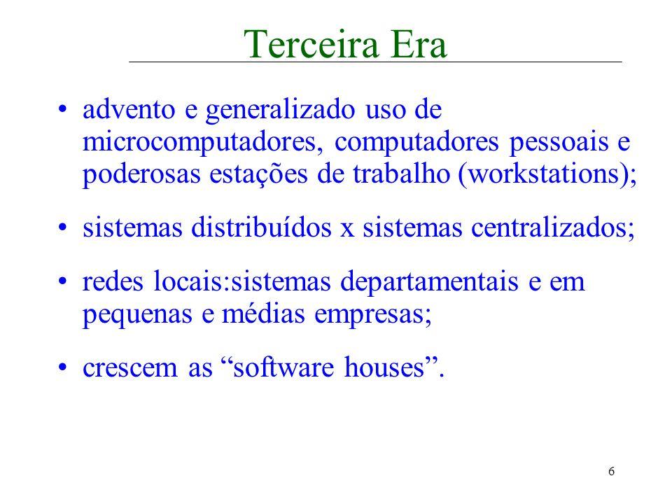 6 Terceira Era advento e generalizado uso de microcomputadores, computadores pessoais e poderosas estações de trabalho (workstations); sistemas distri