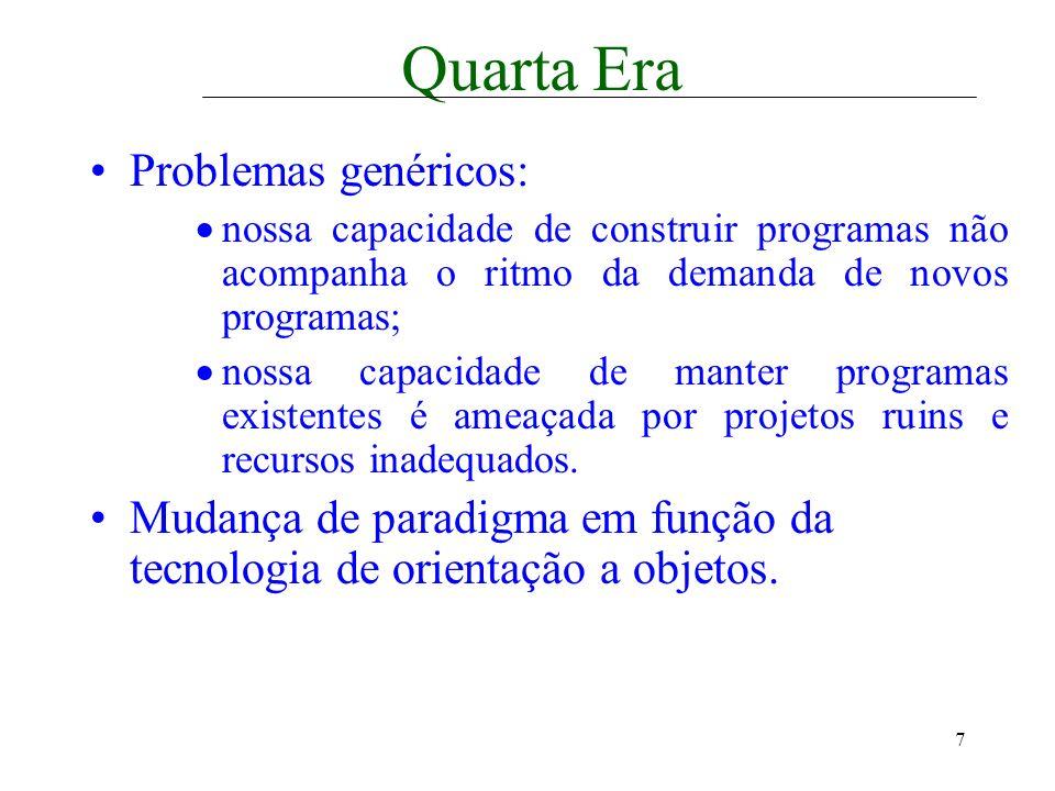 7 Quarta Era Problemas genéricos: nossa capacidade de construir programas não acompanha o ritmo da demanda de novos programas; nossa capacidade de man