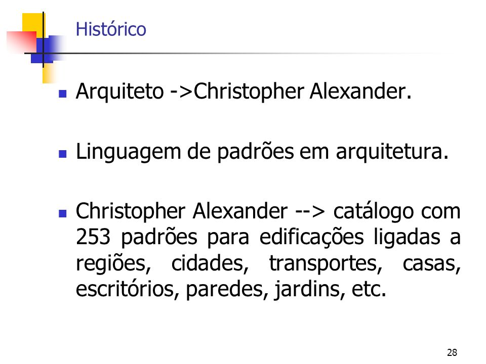 28 Histórico Arquiteto ->Christopher Alexander.Linguagem de padrões em arquitetura.
