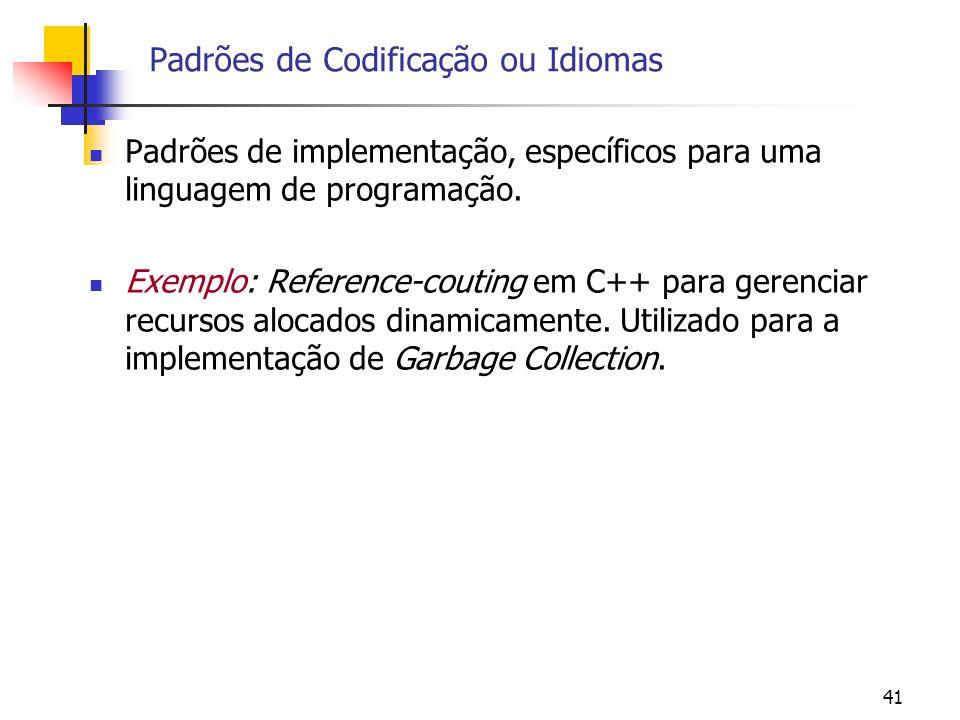 41 Padrões de Codificação ou Idiomas Padrões de implementação, específicos para uma linguagem de programação.