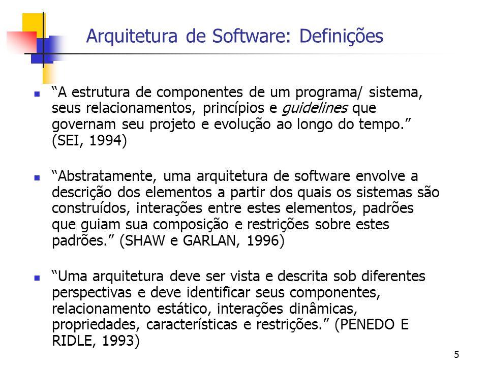 5 Arquitetura de Software: Definições A estrutura de componentes de um programa/ sistema, seus relacionamentos, princípios e guidelines que governam seu projeto e evolução ao longo do tempo.
