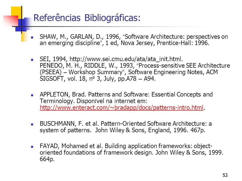 53 Referências Bibliográficas: SHAW, M., GARLAN, D., 1996, Software Architecture: perspectives on an emerging discipline, 1 ed, Nova Jersey, Prentice-