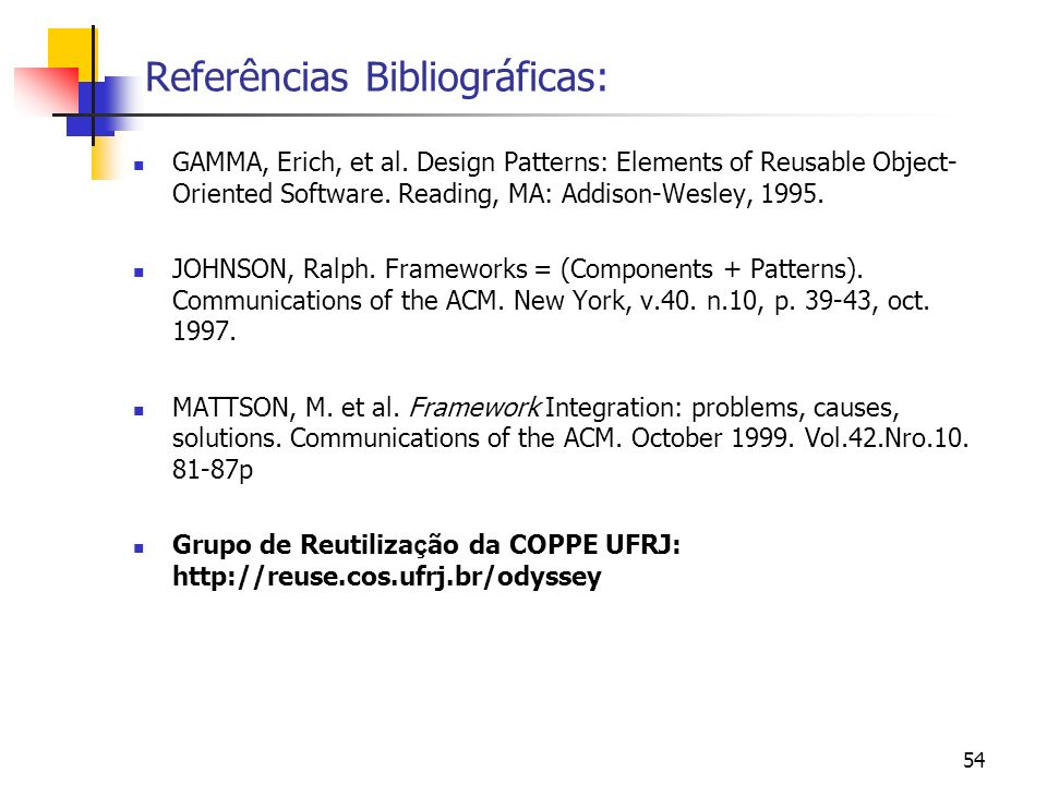 54 Referências Bibliográficas: GAMMA, Erich, et al. Design Patterns: Elements of Reusable Object- Oriented Software. Reading, MA: Addison-Wesley, 1995