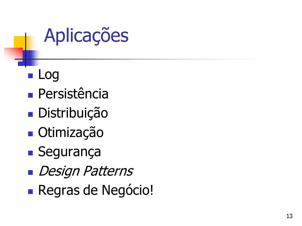 13 Aplicações Log Persistência Distribuição Otimização Segurança Design Patterns Regras de Negócio!
