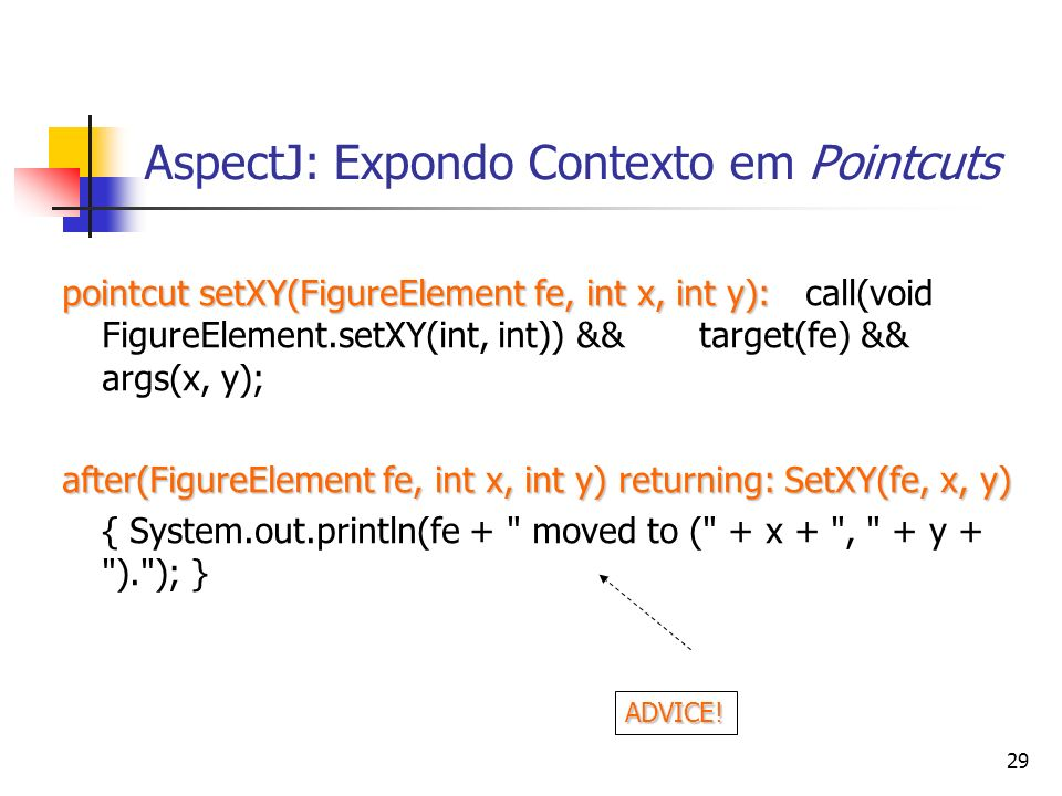 29 AspectJ: Expondo Contexto em Pointcuts pointcut setXY(FigureElement fe, int x, int y): pointcut setXY(FigureElement fe, int x, int y): call(void Fi