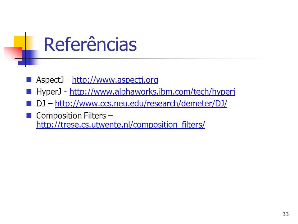 33 Referências AspectJ - http://www.aspectj.org HyperJ - http://www.alphaworks.ibm.com/tech/hyperj DJ – http://www.ccs.neu.edu/research/demeter/DJ/ Co