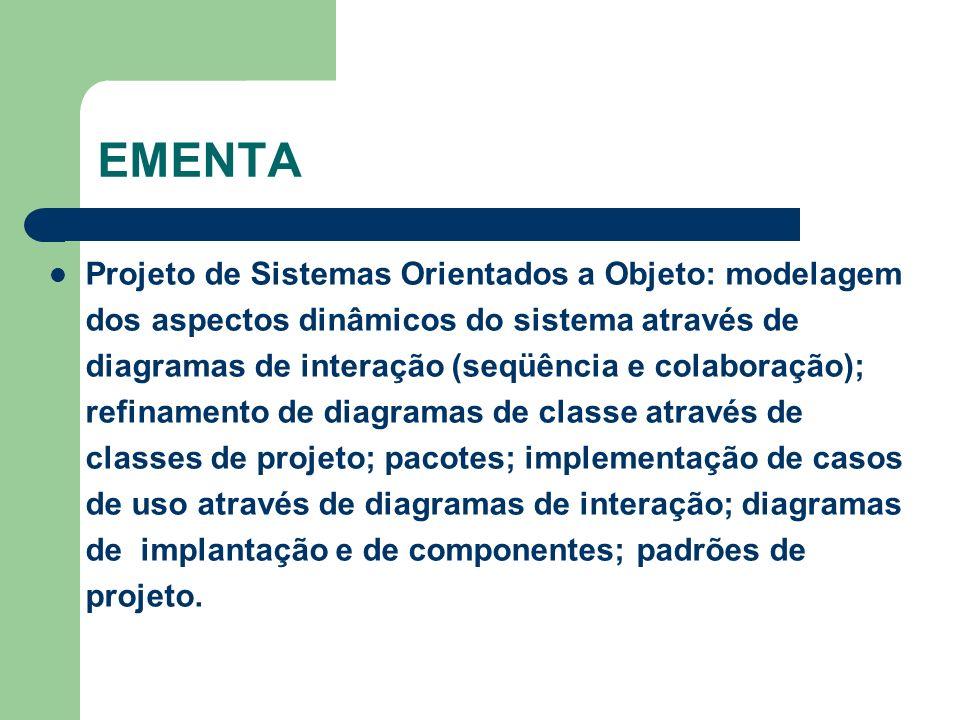 EMENTA Projeto de Sistemas Orientados a Objeto: modelagem dos aspectos dinâmicos do sistema através de diagramas de interação (seqüência e colaboração