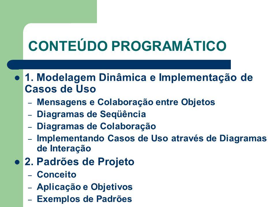 CONTEÚDO PROGRAMÁTICO 1. Modelagem Dinâmica e Implementação de Casos de Uso – Mensagens e Colaboração entre Objetos – Diagramas de Seqüência – Diagram