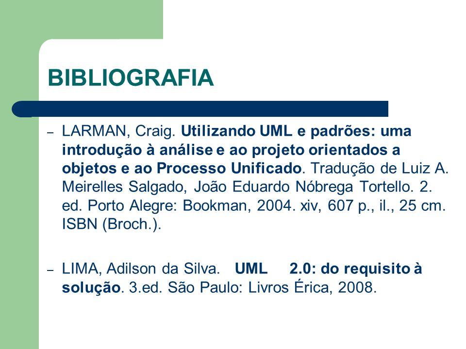 BIBLIOGRAFIA – LARMAN, Craig. Utilizando UML e padrões: uma introdução à análise e ao projeto orientados a objetos e ao Processo Unificado. Tradução d