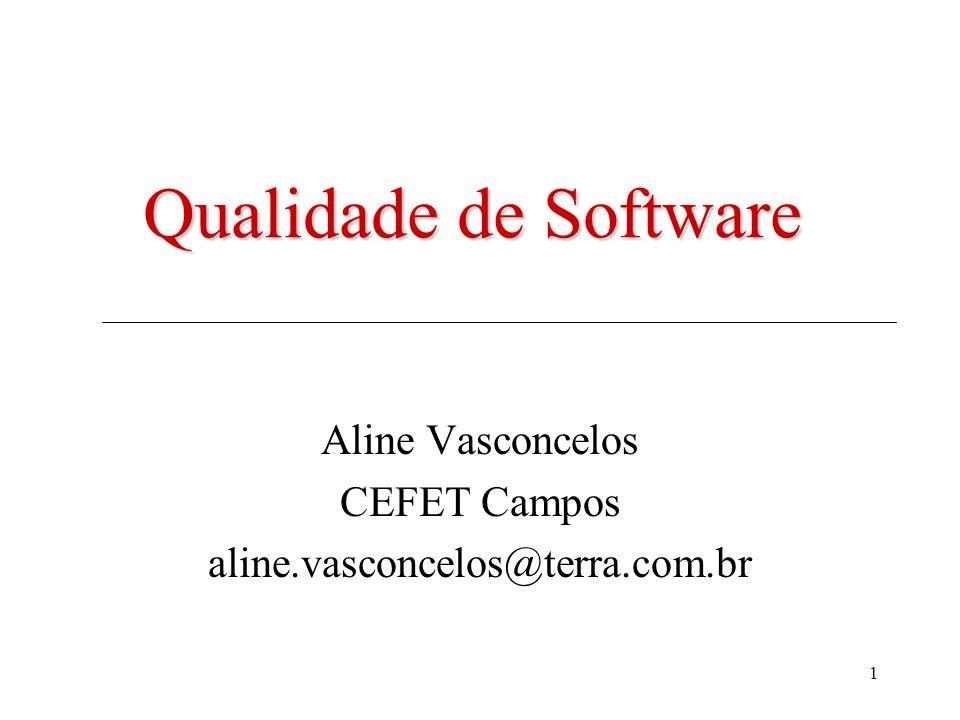 1 Qualidade de Software Aline Vasconcelos CEFET Campos aline.vasconcelos@terra.com.br