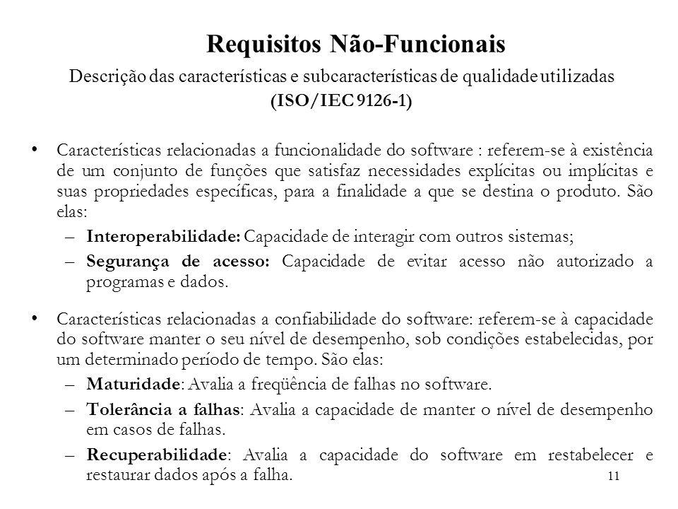 11 Requisitos Não-Funcionais Descrição das características e subcaracterísticas de qualidade utilizadas (ISO/IEC 9126-1) Características relacionadas a funcionalidade do software : referem-se à existência de um conjunto de funções que satisfaz necessidades explícitas ou implícitas e suas propriedades específicas, para a finalidade a que se destina o produto.