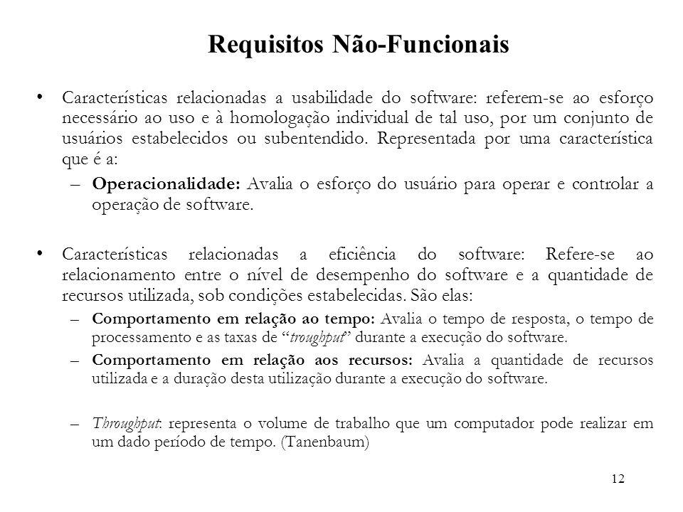 12 Requisitos Não-Funcionais Características relacionadas a usabilidade do software: referem-se ao esforço necessário ao uso e à homologação individual de tal uso, por um conjunto de usuários estabelecidos ou subentendido.
