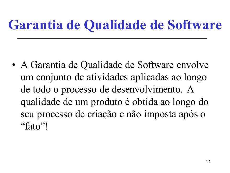 17 Garantia de Qualidade de Software A Garantia de Qualidade de Software envolve um conjunto de atividades aplicadas ao longo de todo o processo de desenvolvimento.