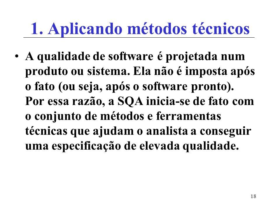 18 1.Aplicando métodos técnicos A qualidade de software é projetada num produto ou sistema.