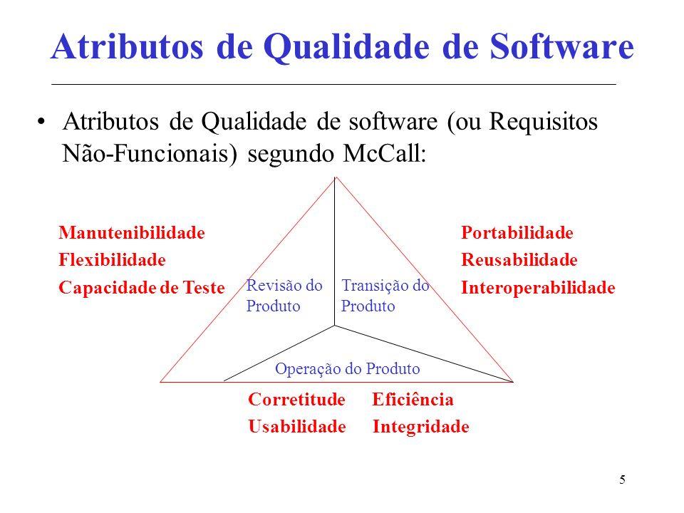6 Atributos de Qualidade Manutenibilidade: o esforço exigido para localizar e reparar erros num programa.
