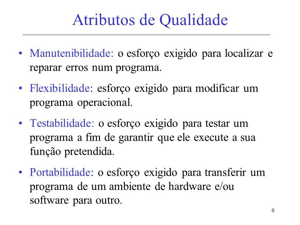 7 Atributos de Qualidade Reusabilidade: à medida que um programa (ou partes de um programa) pode ser reutilizado em outras aplicações.