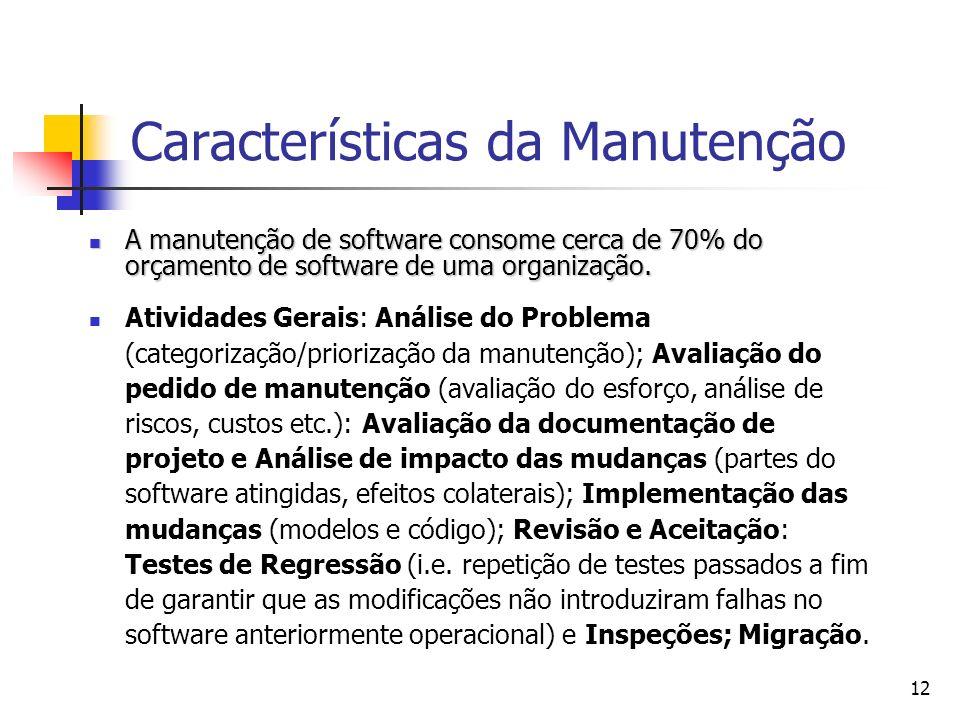 12 Características da Manutenção A manutenção de software consome cerca de 70% do orçamento de software de uma organização. A manutenção de software c