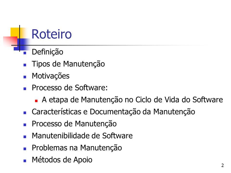 2 Roteiro Definição Tipos de Manutenção Motivações Processo de Software: A etapa de Manutenção no Ciclo de Vida do Software Características e Document