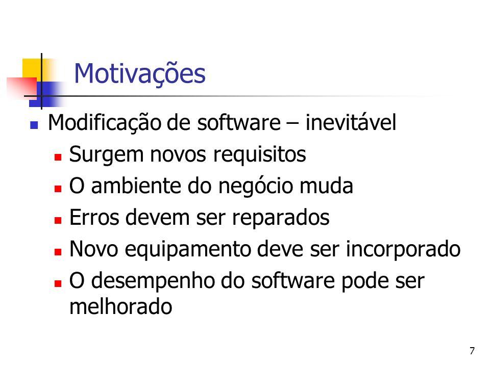 7 Motivações Modificação de software – inevitável Surgem novos requisitos O ambiente do negócio muda Erros devem ser reparados Novo equipamento deve s