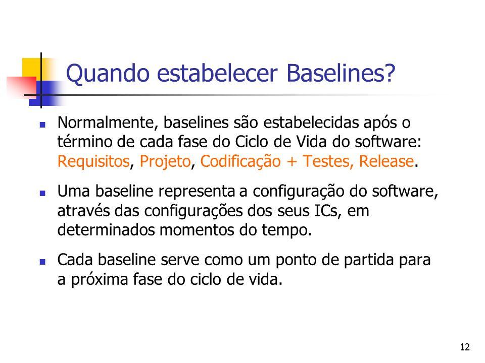 12 Quando estabelecer Baselines? Normalmente, baselines são estabelecidas após o término de cada fase do Ciclo de Vida do software: Requisitos, Projet