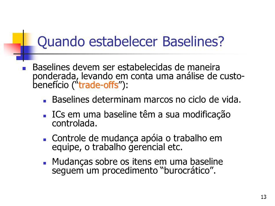 13 Quando estabelecer Baselines? trade-offs Baselines devem ser estabelecidas de maneira ponderada, levando em conta uma análise de custo- benefício (