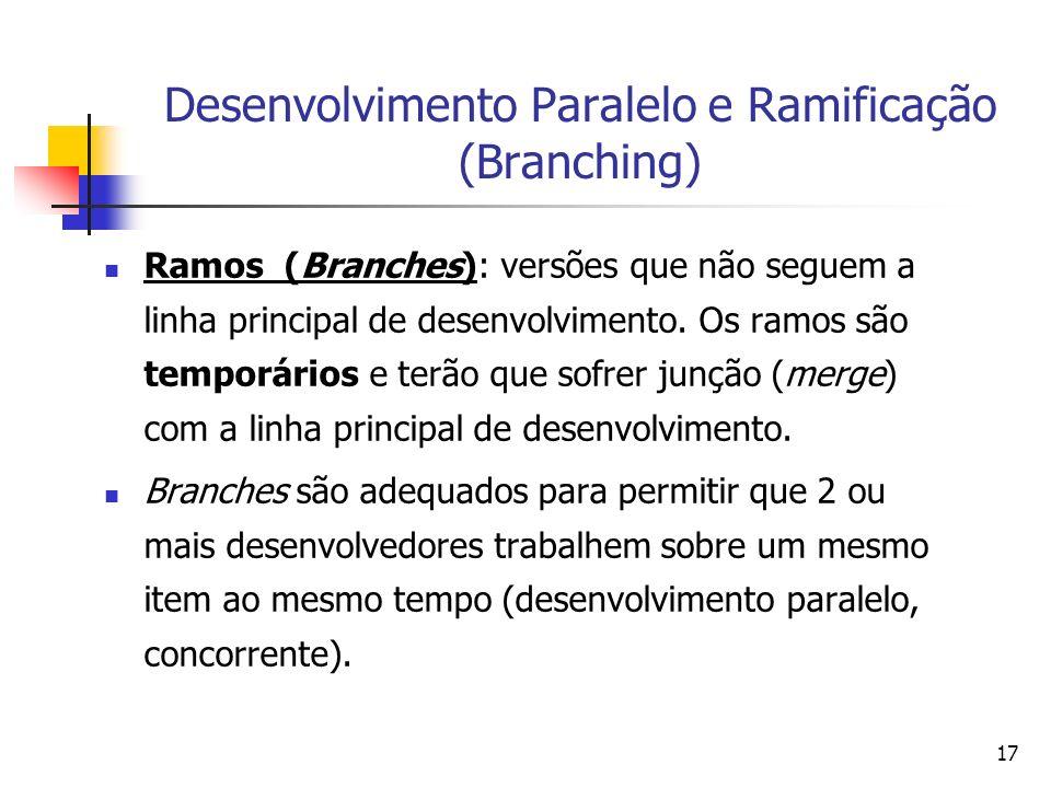 17 Desenvolvimento Paralelo e Ramificação (Branching) Ramos (Branches): versões que não seguem a linha principal de desenvolvimento. Os ramos são temp