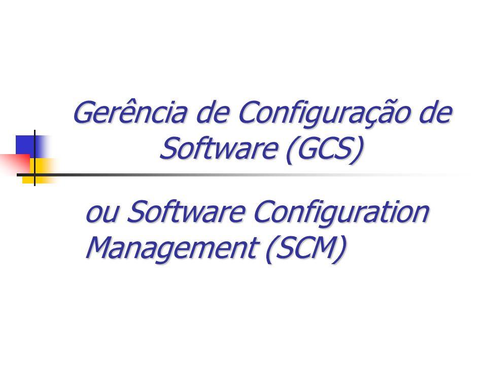Gerência de Configuração de Software (GCS) ou Software Configuration Management (SCM)