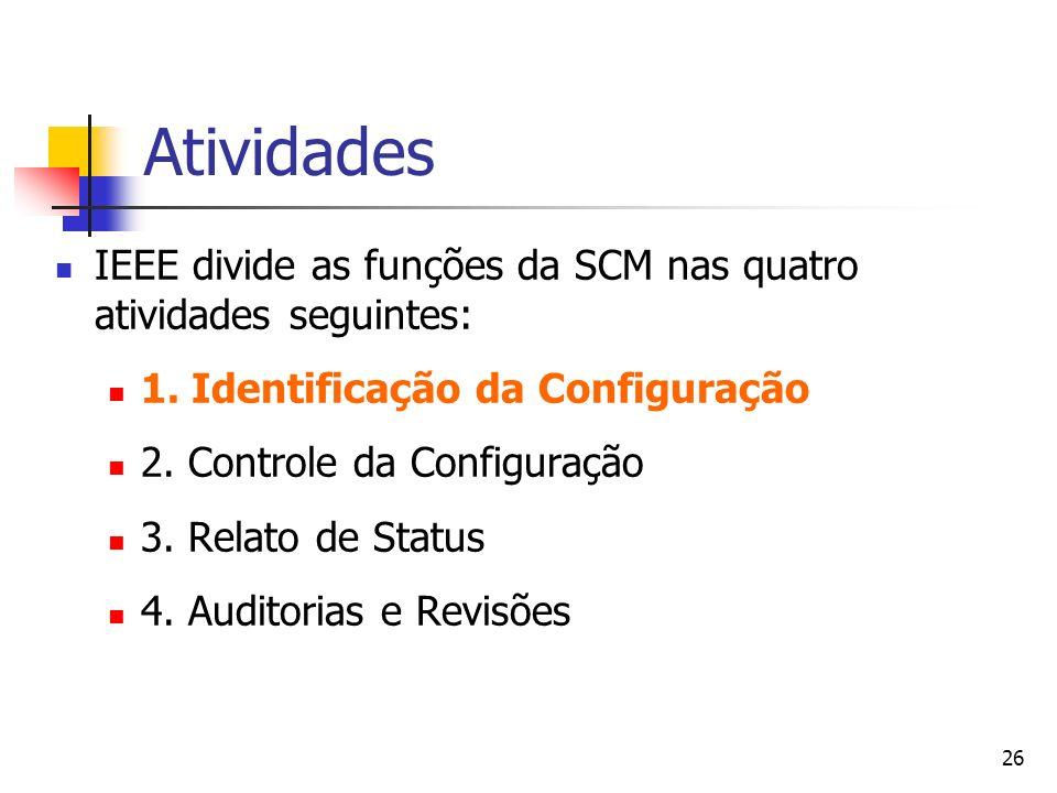 26 Atividades IEEE divide as funções da SCM nas quatro atividades seguintes: 1. Identificação da Configuração 2. Controle da Configuração 3. Relato de