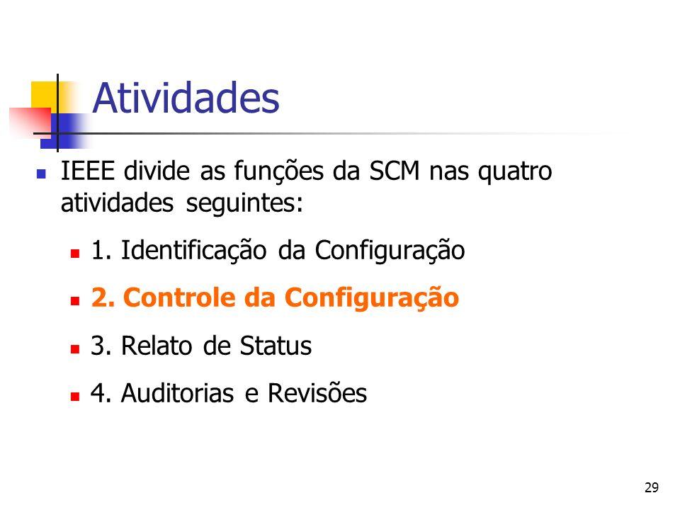 29 Atividades IEEE divide as funções da SCM nas quatro atividades seguintes: 1. Identificação da Configuração 2. Controle da Configuração 3. Relato de