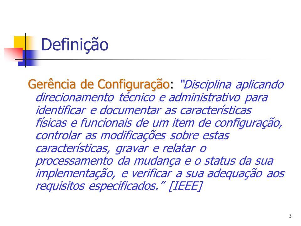 3 Definição Gerência de Configuração: Gerência de Configuração: Disciplina aplicando direcionamento técnico e administrativo para identificar e docume