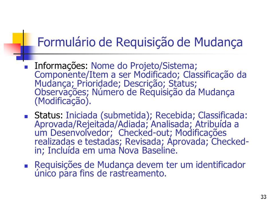 33 Formulário de Requisição de Mudança Informações: Nome do Projeto/Sistema; Componente/Item a ser Modificado; Classificação da Mudança; Prioridade; D