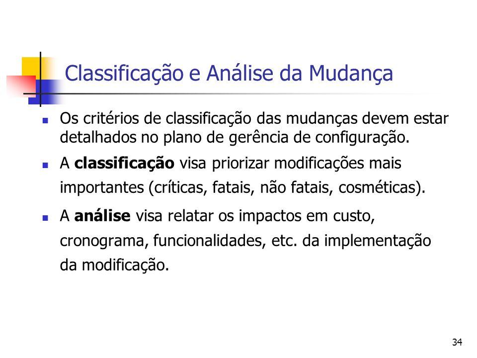 34 Classificação e Análise da Mudança Os critérios de classificação das mudanças devem estar detalhados no plano de gerência de configuração. A classi