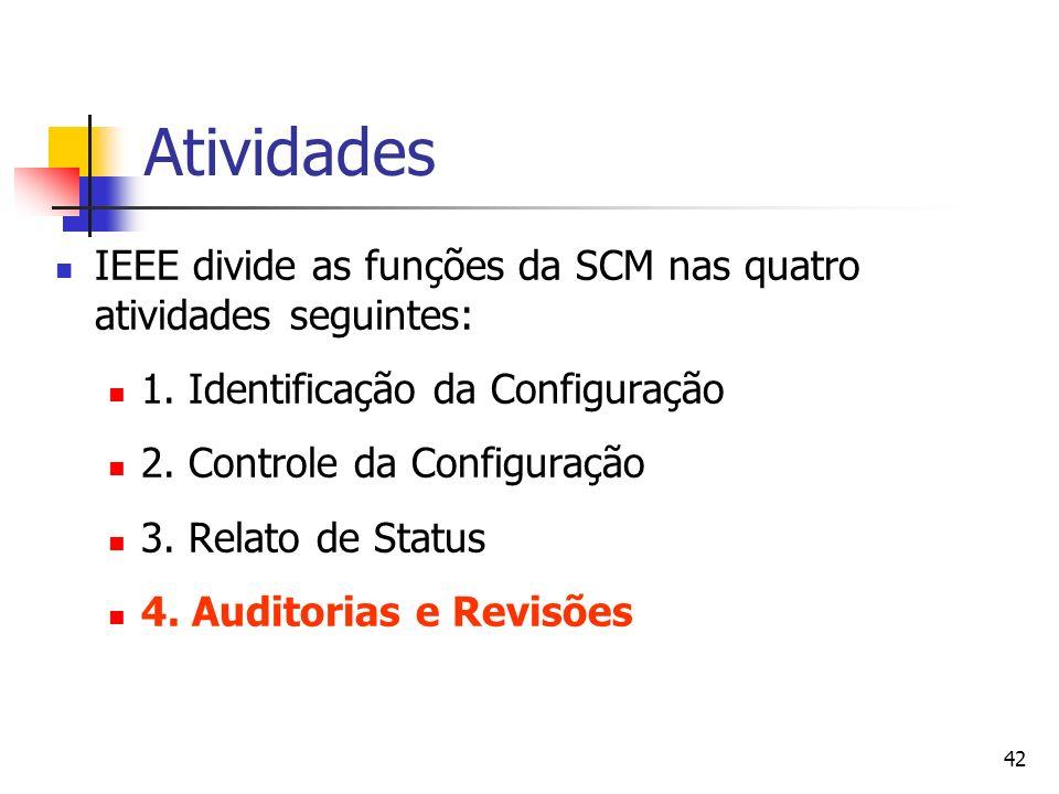 42 Atividades IEEE divide as funções da SCM nas quatro atividades seguintes: 1. Identificação da Configuração 2. Controle da Configuração 3. Relato de