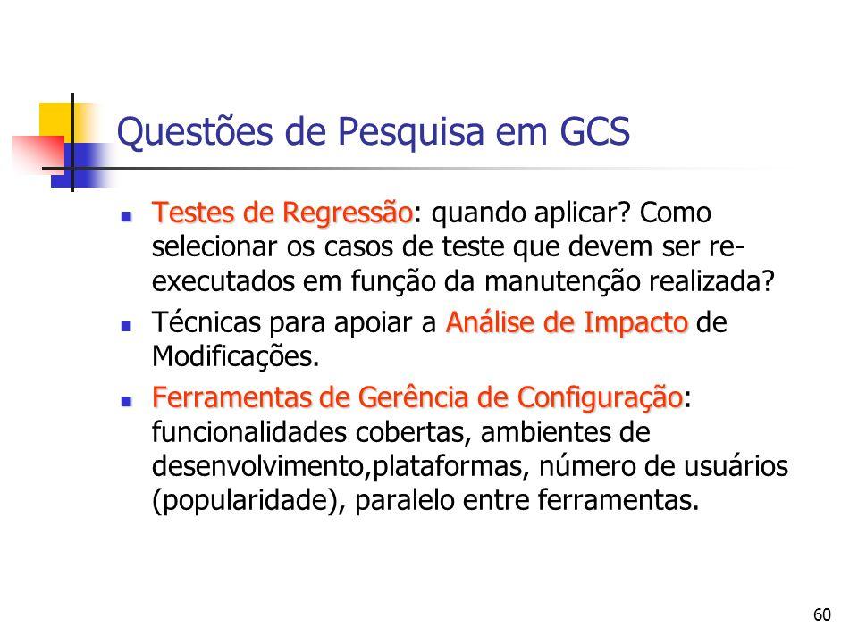 60 Questões de Pesquisa em GCS Testes de Regressão Testes de Regressão: quando aplicar? Como selecionar os casos de teste que devem ser re- executados