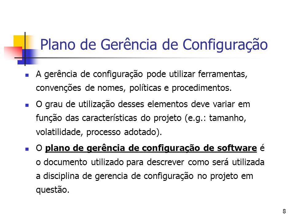 8 Plano de Gerência de Configuração A gerência de configuração pode utilizar ferramentas, convenções de nomes, políticas e procedimentos. O grau de ut