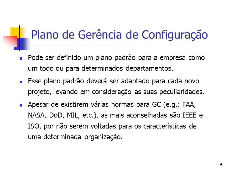 9 Plano de Gerência de Configuração Pode ser definido um plano padrão para a empresa como um todo ou para determinados departamentos. Esse plano padrã