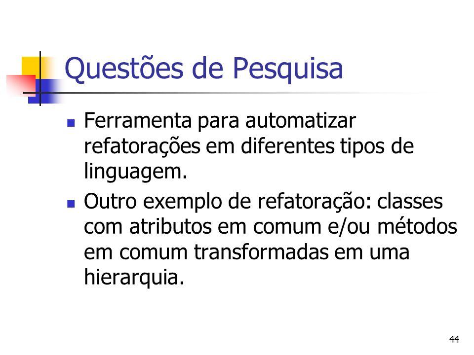 44 Questões de Pesquisa Ferramenta para automatizar refatorações em diferentes tipos de linguagem.