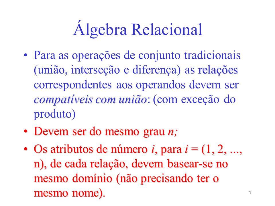 7 Álgebra Relacional relações compatíveis com uniãoPara as operações de conjunto tradicionais (união, interseção e diferença) as relações corresponden