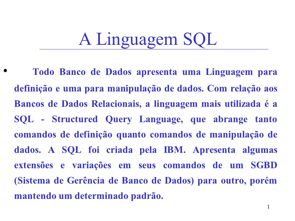 1 A Linguagem SQL Todo Banco de Dados apresenta uma Linguagem para definição e uma para manipulação de dados.